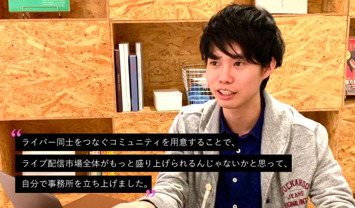 相原さんの画像とコメント(コメント内容:ライバー同士をつなぐコミュニティを用意することで、ライブ配信市場全体がもっと盛り上げられるんじゃないかと思って、自分で事務所を立ち上げました。)